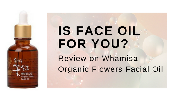 Is Face Oil For you: Review on Whamisa Flowers Facial Oil