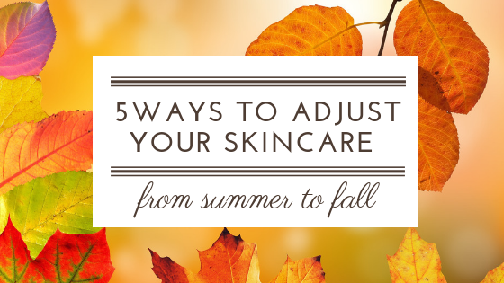 5 Ways To Adjust Your Skincare From Summer To Fall